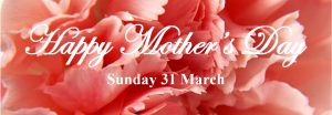 Happy Mothers Day 31 March